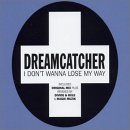 Dreamcatcher - 2001 I Don't Wanna Lose My Way (сингл)