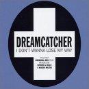 Dreamcatcher - 2001 I Don't Wanna Lose My Way (сингл)