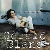 Gerard Blanc - 1995 A Cette Seconde Lа