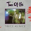 Two of Us - 1985 Twice As Nice